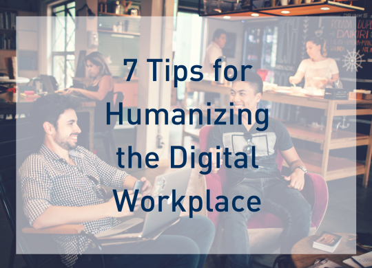 7 Tips for Humanizing the Digital Workplace