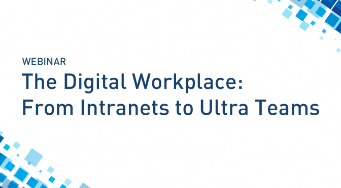 Webinar: The Digital Workplace: From Intranets to Ultra Teams
